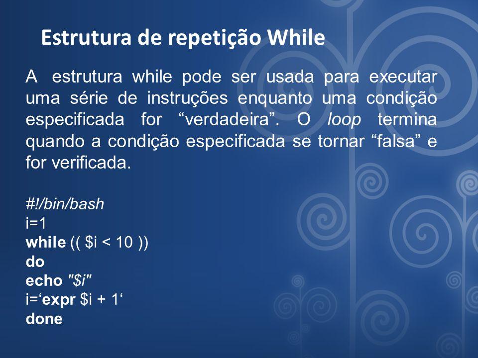Estrutura de repetição While A estrutura while pode ser usada para executar uma série de instruções enquanto uma condição especificada for verdadeira.