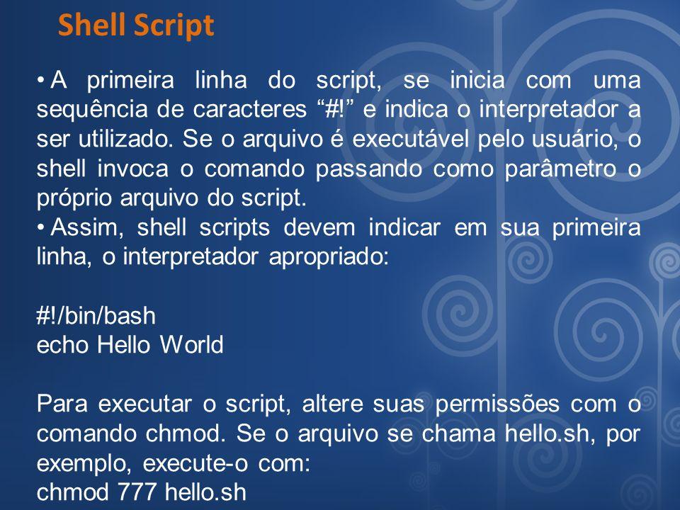 Shell Script A primeira linha do script, se inicia com uma sequência de caracteres #! e indica o interpretador a ser utilizado. Se o arquivo é executá