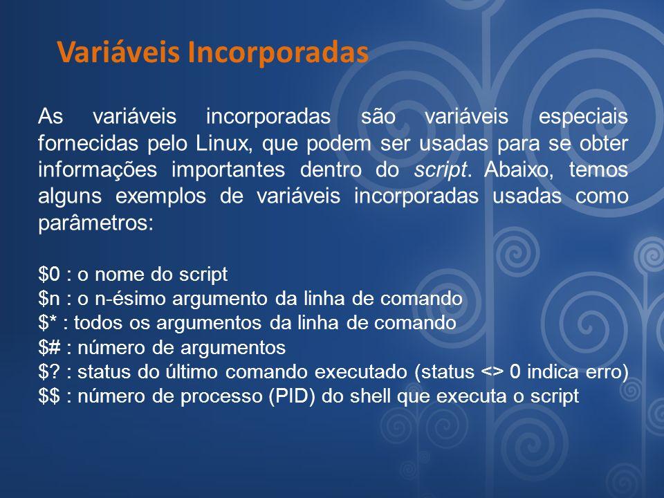 Variáveis Incorporadas As variáveis incorporadas são variáveis especiais fornecidas pelo Linux, que podem ser usadas para se obter informações importa