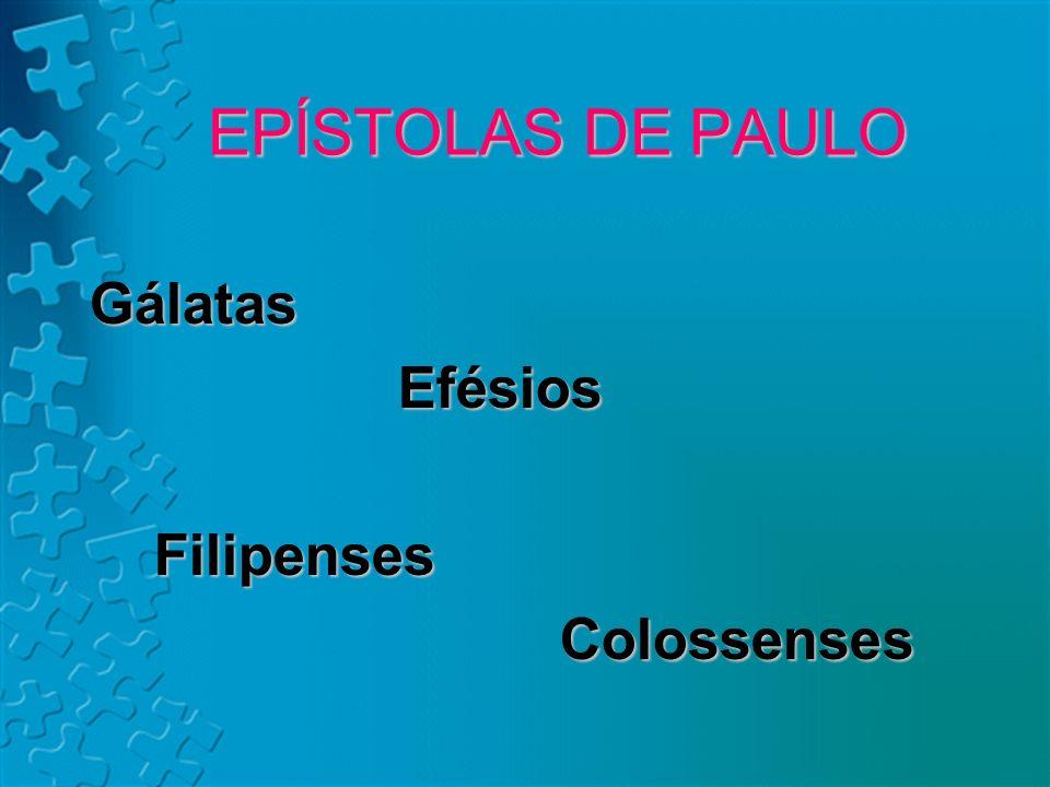 EPÍSTOLAS DE PAULO Gálatas E fésios Filipenses Colossenses