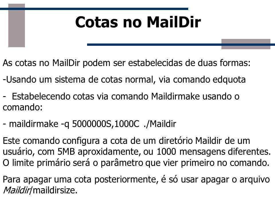 Cotas no MailDir As cotas no MailDir podem ser estabelecidas de duas formas: -Usando um sistema de cotas normal, via comando edquota - Estabelecendo c