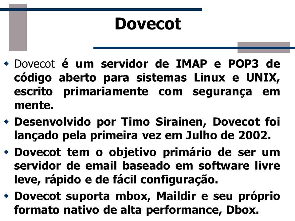 Dovecot Dovecot é um servidor de IMAP e POP3 de código aberto para sistemas Linux e UNIX, escrito primariamente com segurança em mente. Desenvolvido p
