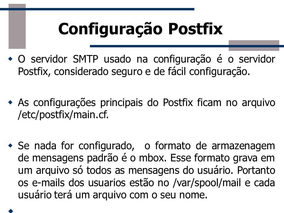 Configuração Postfix Entretanto para guardar as mensagens dos usuários de forma mais organizada, iremos utilizar a pasta MailDir no diretório home do usuário.