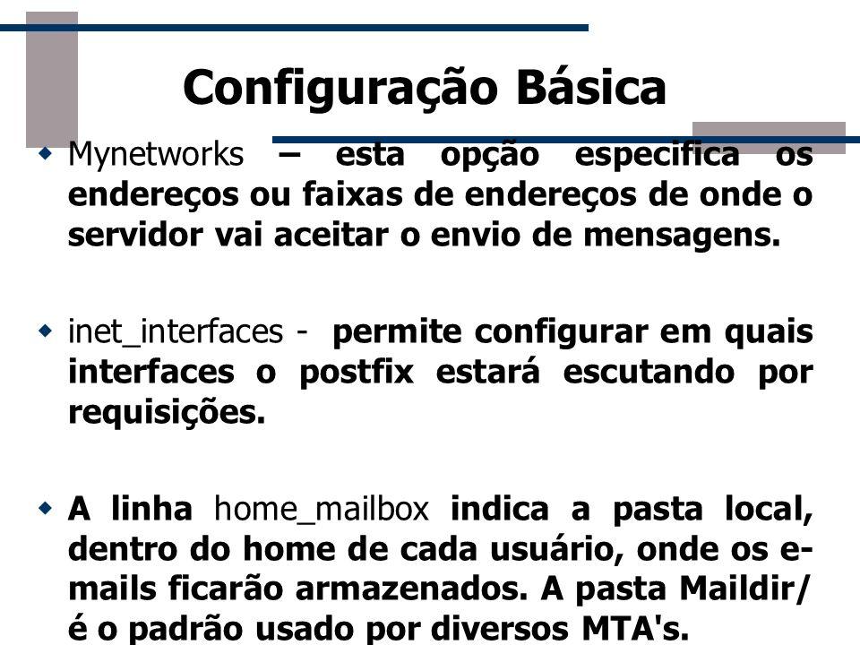 Configuração Básica A linha smtpd_banner = $myhostname ESMTP $mail_name (Ubuntu), é o banner do servidor que aparece quando é feita uma conexão ao mesmo via TELNET.