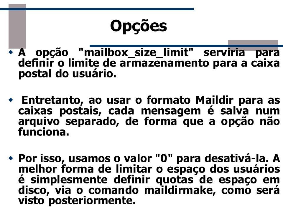 Opções Para que o servidor IMAP ou POP3 funcione, é necessário que exista um diretório chamado Maildir dentro do home de cada usuário, onde são armazenadas as mensagens.