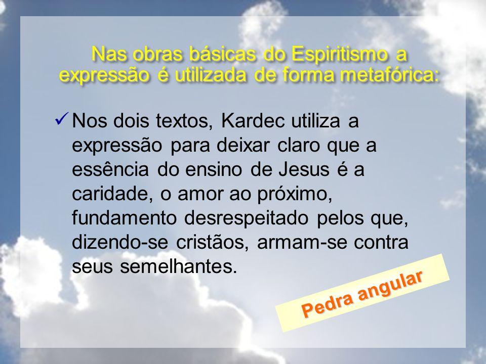 Nas obras básicas do Espiritismo a expressão é utilizada de forma metafórica: Nos dois textos, Kardec utiliza a expressão para deixar claro que a essê