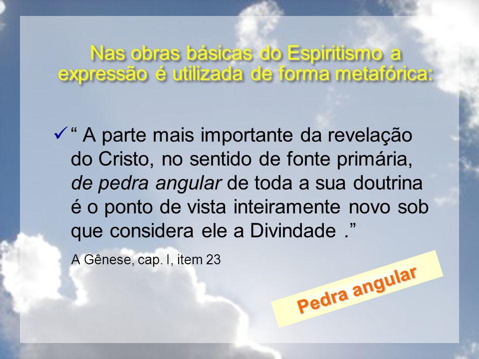 Nas obras básicas do Espiritismo a expressão é utilizada de forma metafórica: A parte mais importante da revelação do Cristo, no sentido de fonte prim