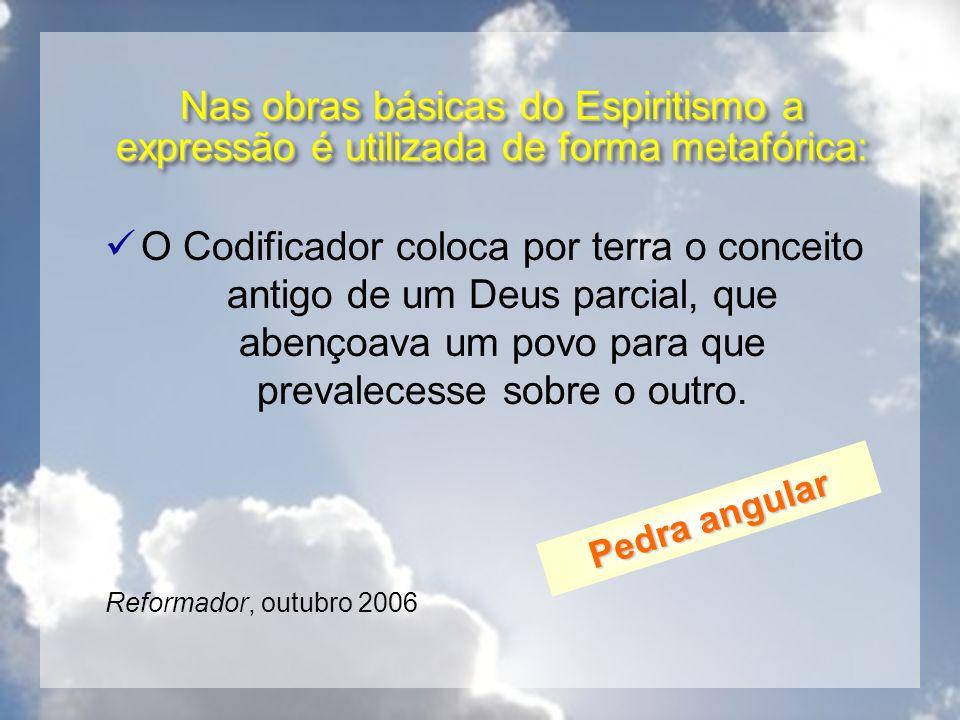 Nas obras básicas do Espiritismo a expressão é utilizada de forma metafórica: O Codificador coloca por terra o conceito antigo de um Deus parcial, que