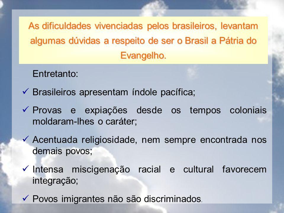 Entretanto: Brasileiros apresentam índole pacífica; Provas e expiações desde os tempos coloniais moldaram-lhes o caráter; Acentuada religiosidade, nem
