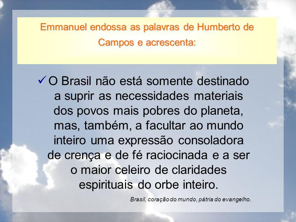 O Brasil não está somente destinado a suprir as necessidades materiais dos povos mais pobres do planeta, mas, também, a facultar ao mundo inteiro uma
