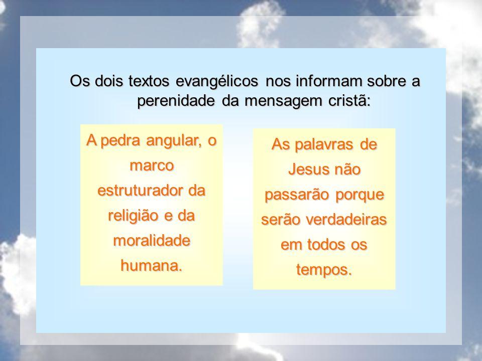Discípulos diretos A pedra angular, o marco estruturador da religião e da moralidade humana. As palavras de Jesus não passarão porque serão verdadeira