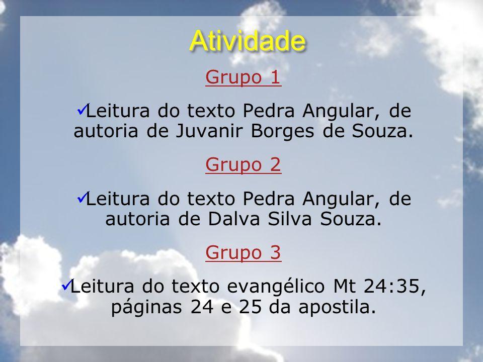 AtividadeAtividade Grupo 1 Leitura do texto Pedra Angular, de autoria de Juvanir Borges de Souza. Grupo 2 Leitura do texto Pedra Angular, de autoria d