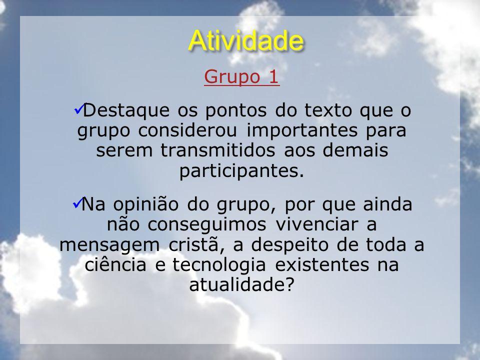 AtividadeAtividade Grupo 1 Destaque os pontos do texto que o grupo considerou importantes para serem transmitidos aos demais participantes. Na opinião