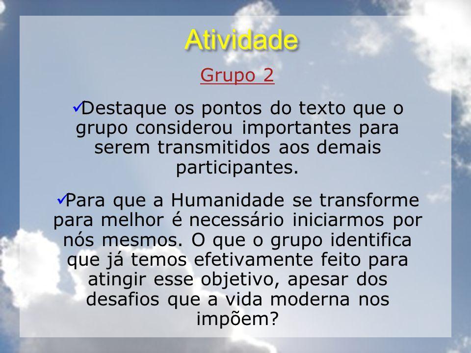 AtividadeAtividade Grupo 2 Destaque os pontos do texto que o grupo considerou importantes para serem transmitidos aos demais participantes. Para que a