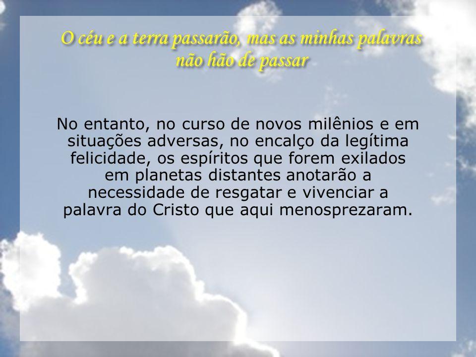 O céu e a terra passarão, mas as minhas palavras não hão de passar No entanto, no curso de novos milênios e em situações adversas, no encalço da legít