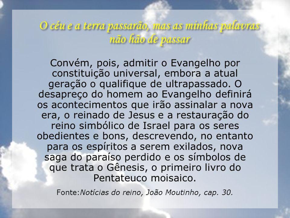 O céu e a terra passarão, mas as minhas palavras não hão de passar Convém, pois, admitir o Evangelho por constituição universal, embora a atual geraçã