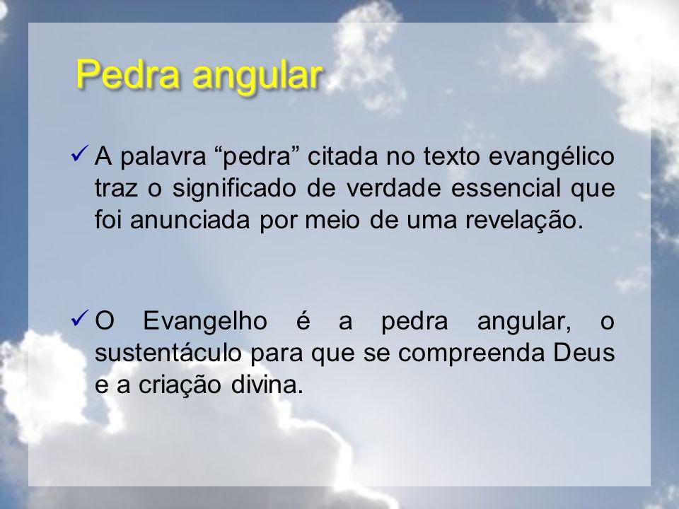 Pedra angular A palavra pedra citada no texto evangélico traz o significado de verdade essencial que foi anunciada por meio de uma revelação. O Evange