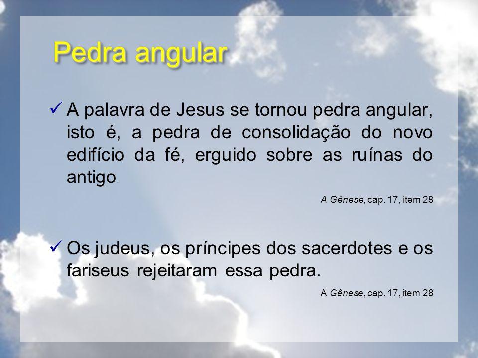 Pedra angular A palavra de Jesus se tornou pedra angular, isto é, a pedra de consolidação do novo edifício da fé, erguido sobre as ruínas do antigo. A
