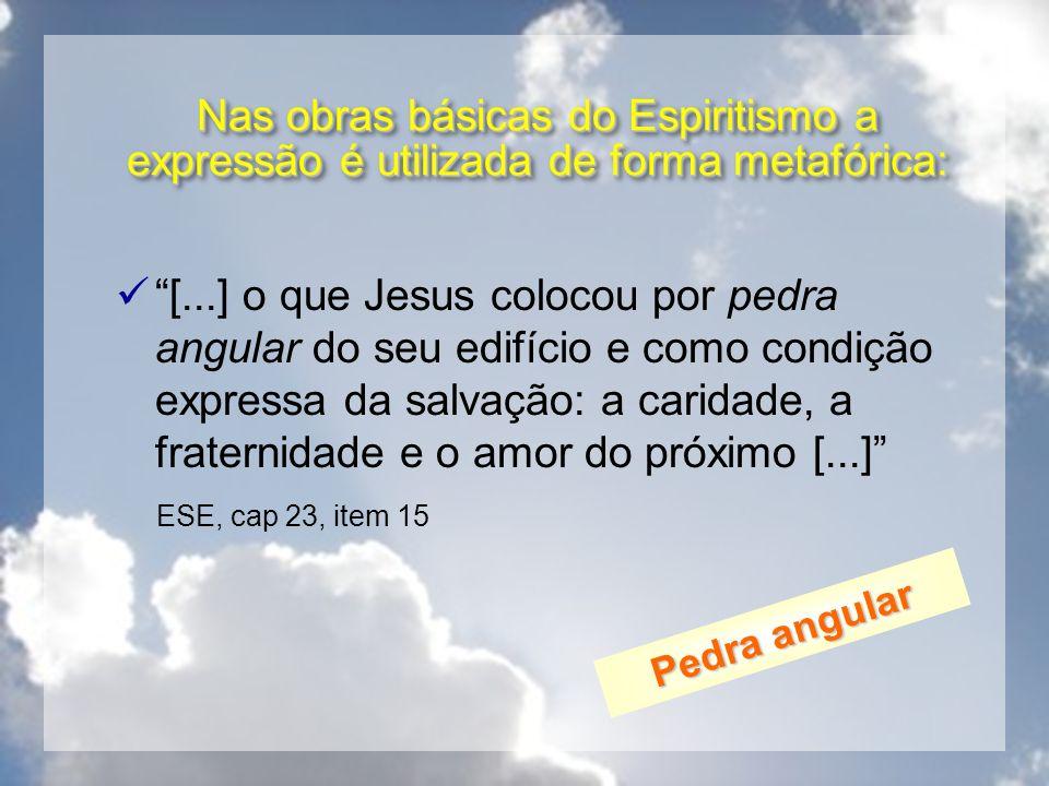 Nas obras básicas do Espiritismo a expressão é utilizada de forma metafórica: [...] o que Jesus colocou por pedra angular do seu edifício e como condi