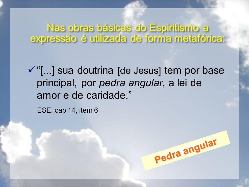 Nas obras básicas do Espiritismo a expressão é utilizada de forma metafórica: [...] sua doutrina [de Jesus] tem por base principal, por pedra angular,