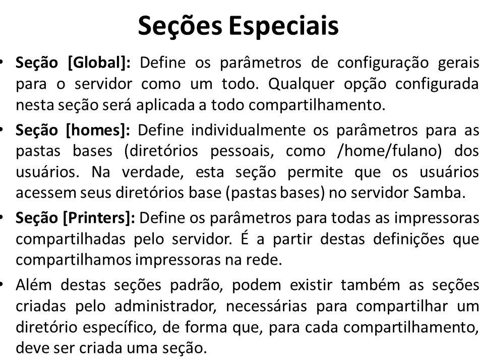 Seções Especiais Seção [Global]: Define os parâmetros de configuração gerais para o servidor como um todo. Qualquer opção configurada nesta seção será