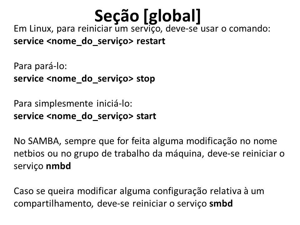Seção [global] Em Linux, para reiniciar um serviço, deve-se usar o comando: service restart Para pará-lo: service stop Para simplesmente iniciá-lo: se