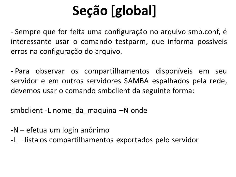 Seção [global] - Sempre que for feita uma configuração no arquivo smb.conf, é interessante usar o comando testparm, que informa possíveis erros na con