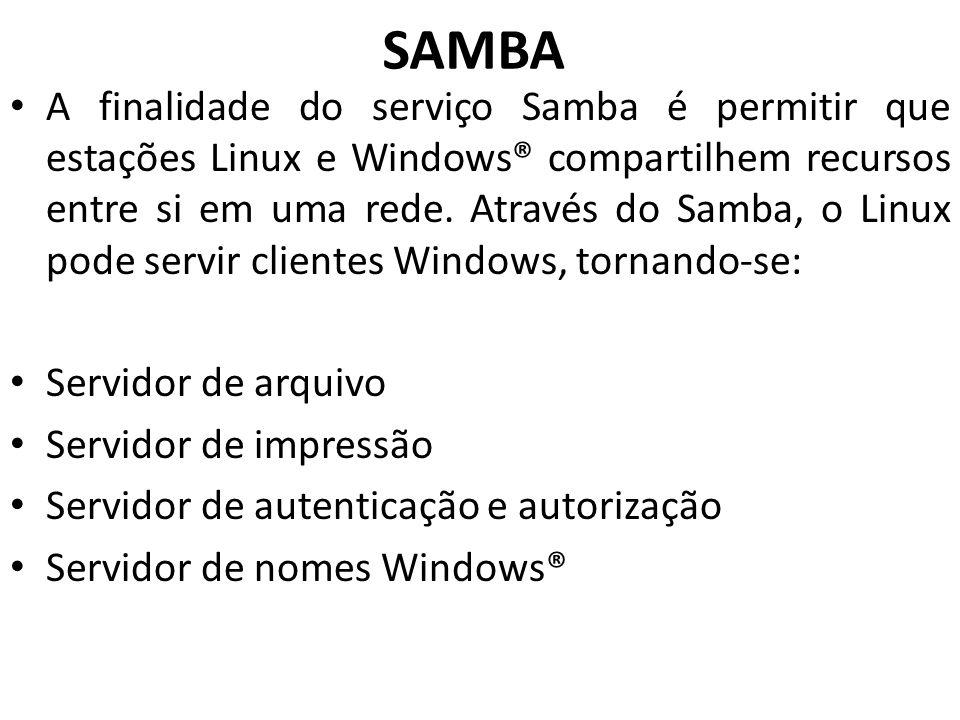 SAMBA A finalidade do serviço Samba é permitir que estações Linux e Windows® compartilhem recursos entre si em uma rede. Através do Samba, o Linux pod