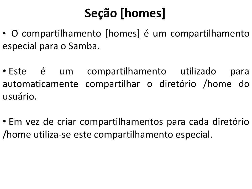 Seção [homes] O compartilhamento [homes] é um compartilhamento especial para o Samba. Este é um compartilhamento utilizado para automaticamente compar