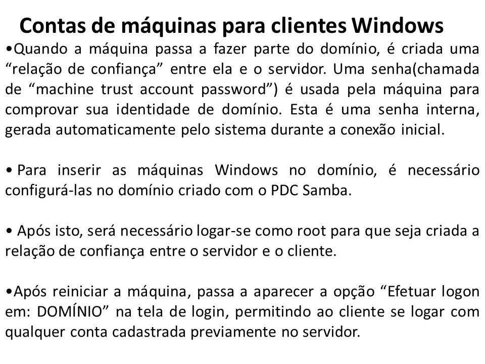 Contas de máquinas para clientes Windows Quando a máquina passa a fazer parte do domínio, é criada uma relação de confiança entre ela e o servidor. Um