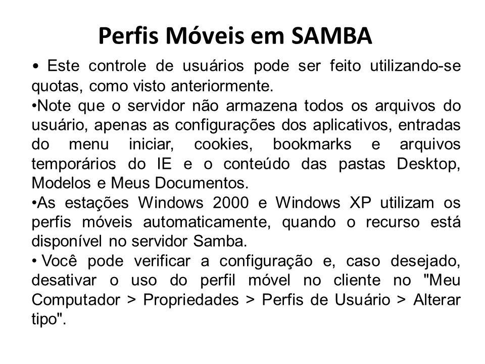 Perfis Móveis em SAMBA Este controle de usuários pode ser feito utilizando-se quotas, como visto anteriormente. Note que o servidor não armazena todos
