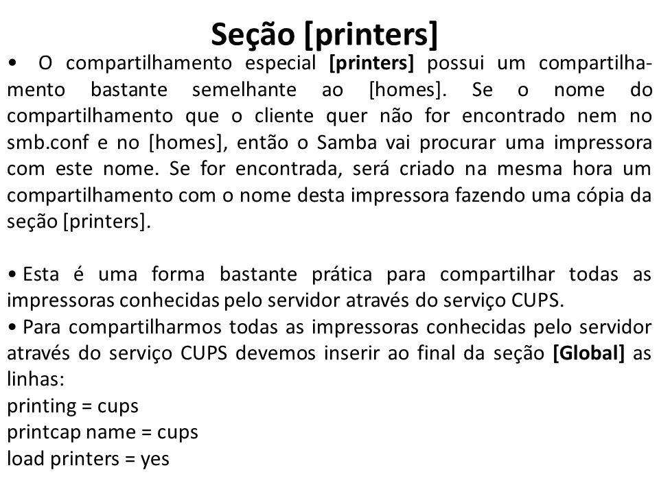 Seção [printers] O compartilhamento especial [printers] possui um compartilha- mento bastante semelhante ao [homes]. Se o nome do compartilhamento que