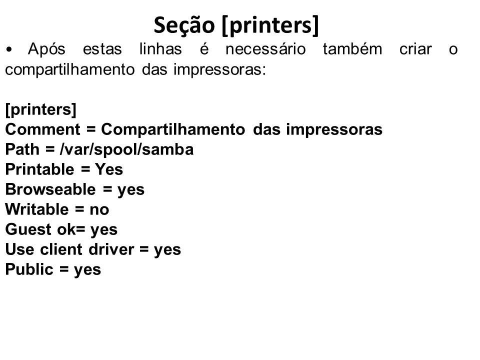 Seção [printers] Após estas linhas é necessário também criar o compartilhamento das impressoras: [printers] Comment = Compartilhamento das impressoras