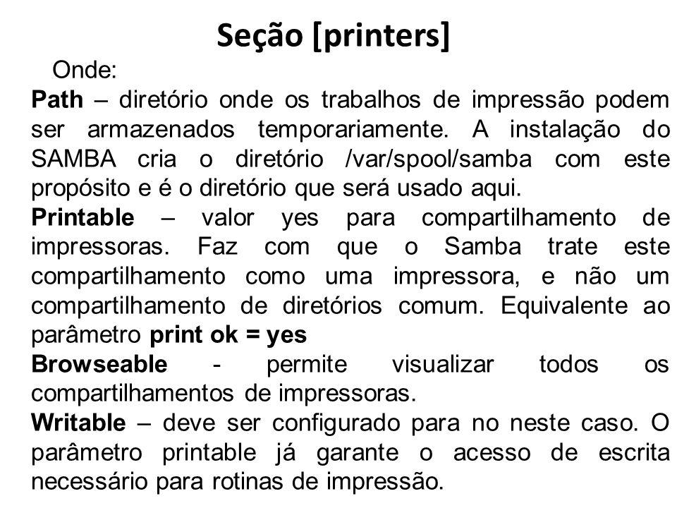 Seção [printers] Onde: Path – diretório onde os trabalhos de impressão podem ser armazenados temporariamente. A instalação do SAMBA cria o diretório /
