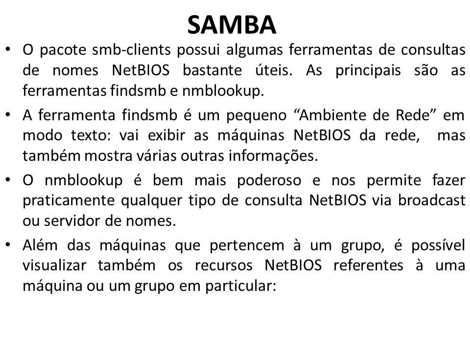 SAMBA O pacote smb-clients possui algumas ferramentas de consultas de nomes NetBIOS bastante úteis. As principais são as ferramentas findsmb e nmblook