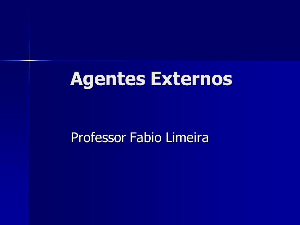 Agentes Externos Professor Fabio Limeira