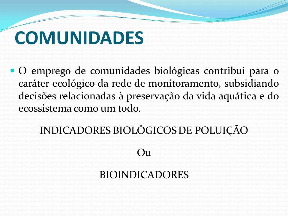 O emprego de comunidades biológicas contribui para o caráter ecológico da rede de monitoramento, subsidiando decisões relacionadas à preservação da vi