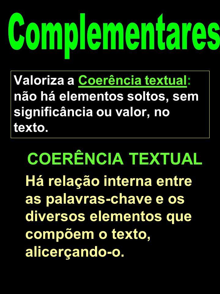 Marta/FEB4 Valoriza a Coerência textual: não há elementos soltos, sem significância ou valor, no texto.