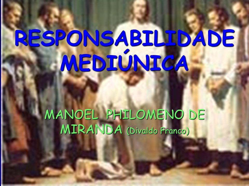 RESPONSABILIDADE MEDIÚNICA MANOEL PHILOMENO DE MIRANDA (Divaldo Franco)