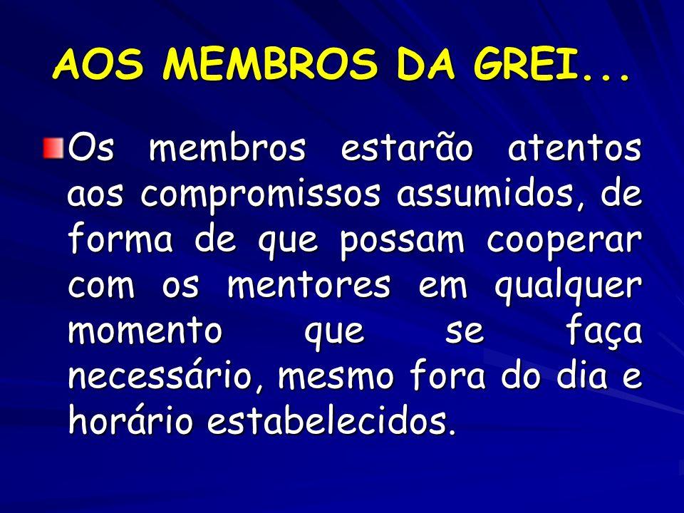 AOS MEMBROS DA GREI... Os membros estarão atentos aos compromissos assumidos, de forma de que possam cooperar com os mentores em qualquer momento que