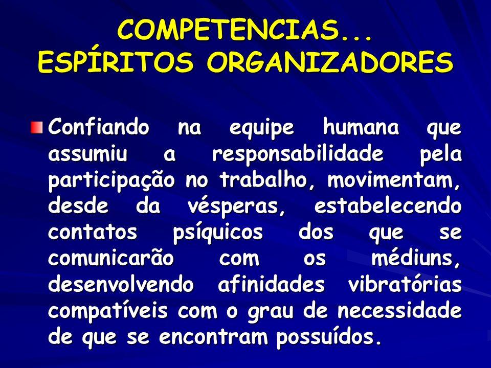 COMPETENCIAS... ESPÍRITOS ORGANIZADORES Confiando na equipe humana que assumiu a responsabilidade pela participação no trabalho, movimentam, desde da