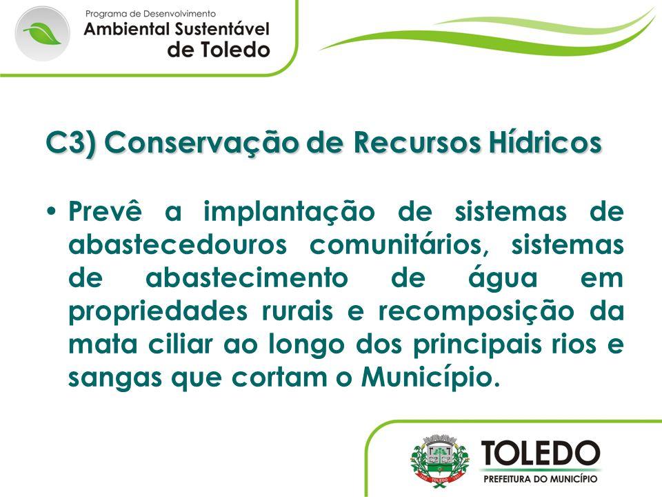 C3) Conservação de Recursos Hídricos Prevê a implantação de sistemas de abastecedouros comunitários, sistemas de abastecimento de água em propriedades