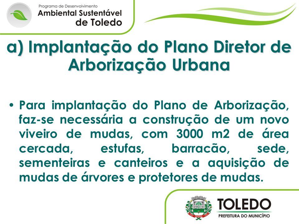 a) Implantação do Plano Diretor de Arborização Urbana Para implantação do Plano de Arborização, faz-se necessária a construção de um novo viveiro de m