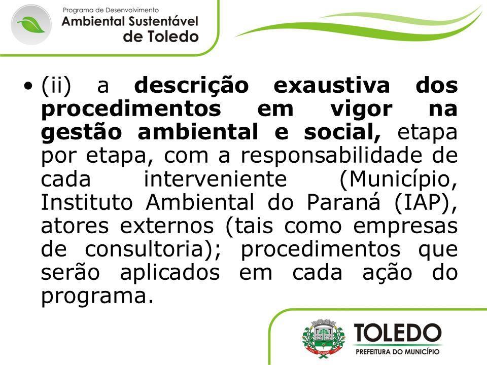 (ii) a descrição exaustiva dos procedimentos em vigor na gestão ambiental e social, etapa por etapa, com a responsabilidade de cada interveniente (Mun