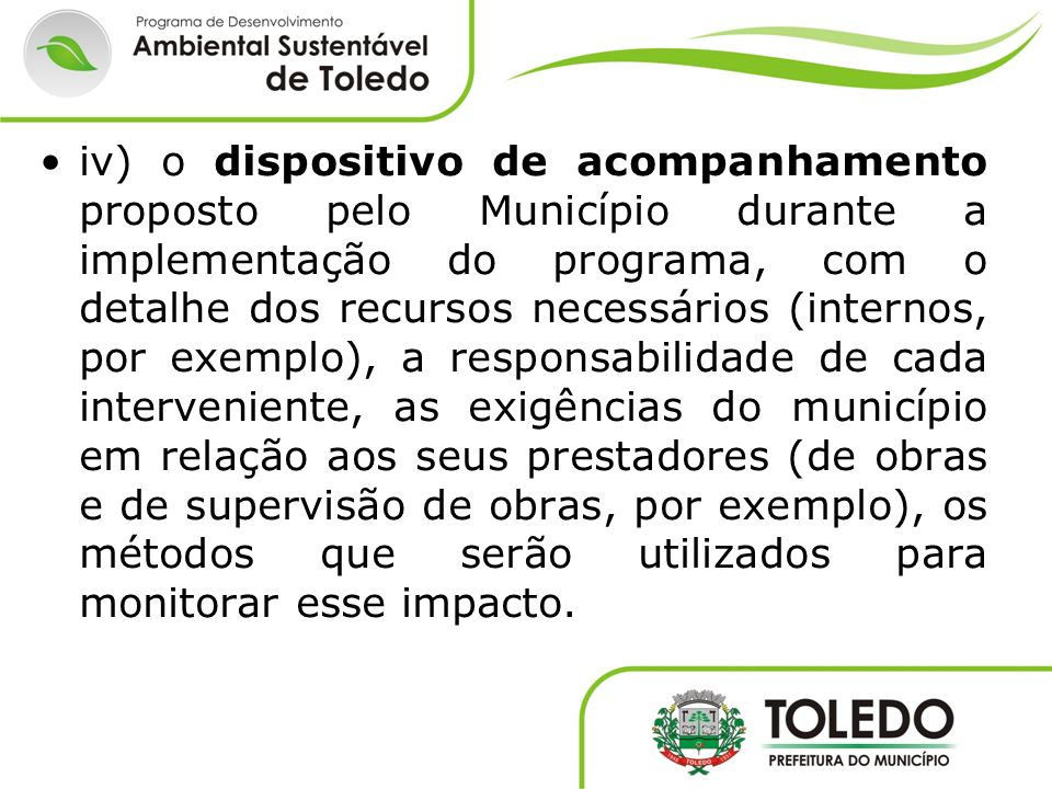 iv) o dispositivo de acompanhamento proposto pelo Município durante a implementação do programa, com o detalhe dos recursos necessários (internos, por