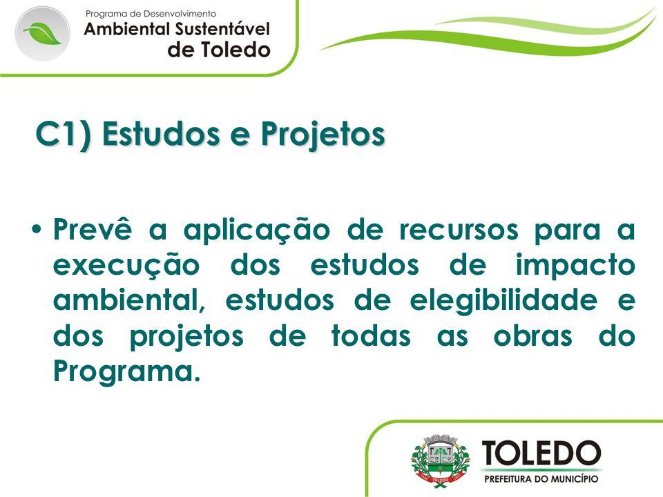 C1) Estudos e Projetos Prevê a aplicação de recursos para a execução dos estudos de impacto ambiental, estudos de elegibilidade e dos projetos de toda