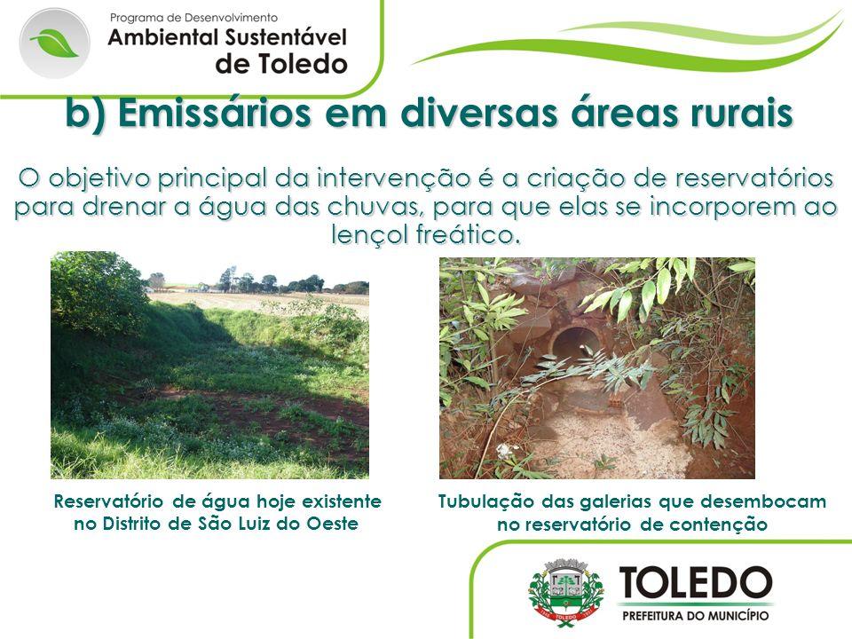 b) Emissários em diversas áreas rurais O objetivo principal da intervenção é a criação de reservatórios para drenar a água das chuvas, para que elas s