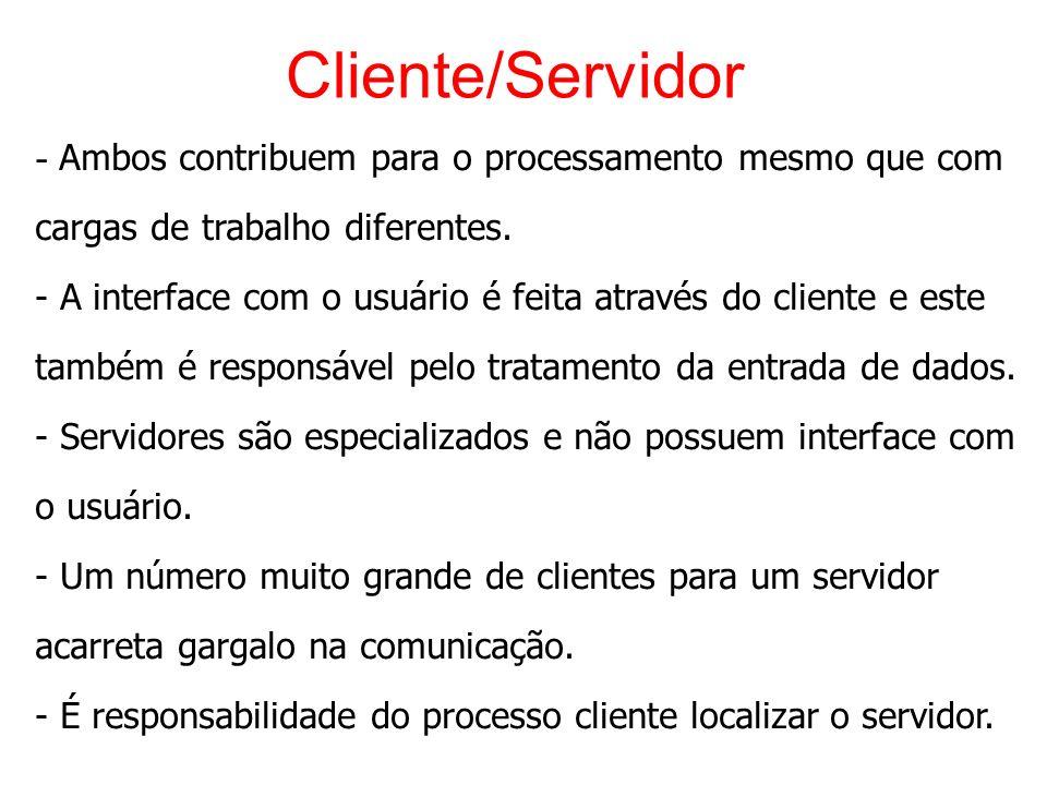 Cliente/Servidor - Ambos contribuem para o processamento mesmo que com cargas de trabalho diferentes. - A interface com o usuário é feita através do c