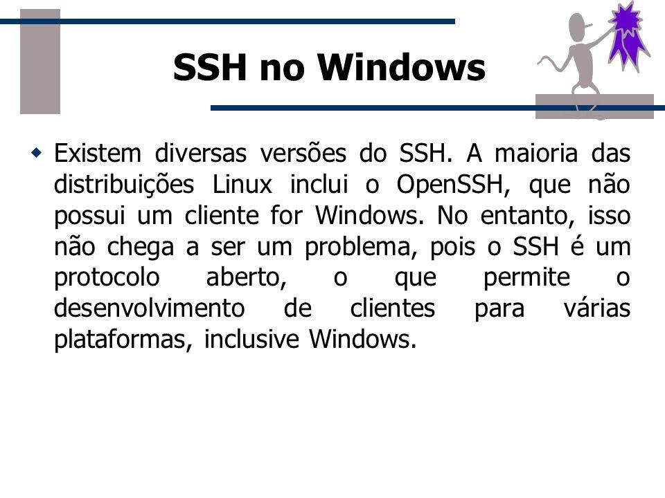 SSH no Windows Existem diversas versões do SSH.