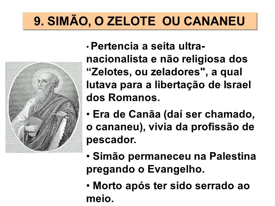 9. SIMÃO, O ZELOTE OU CANANEU Pertencia a seita ultra- nacionalista e não religiosa dos Zelotes, ou zeladores
